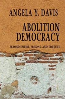 Abolition Democracy: Beyond Prisons, Torture, and Empire